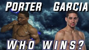 Porter vs Garcia | No Highlights, Comment Your Pick