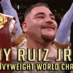 Andy Ruiz Jr. – New Heavyweight World Champion