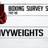 Heavyweights – Boxing Survey Series Part 8