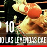 Top 10 – Cuando las Leyendas Caen en el boxeo