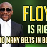 Floyd Mayweather Jr is Right! Too many belts in Boxing!